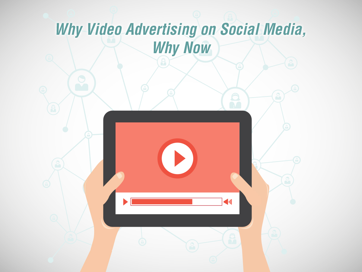 Why Video Advertising on Social Media, Why Now