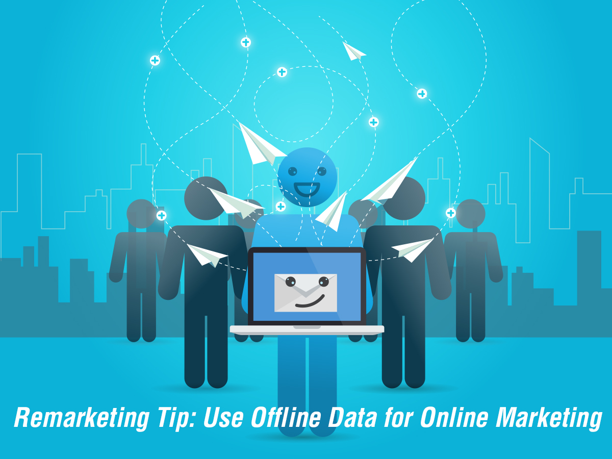 Remarketing Tip: Use Offline Data for Online Marketing